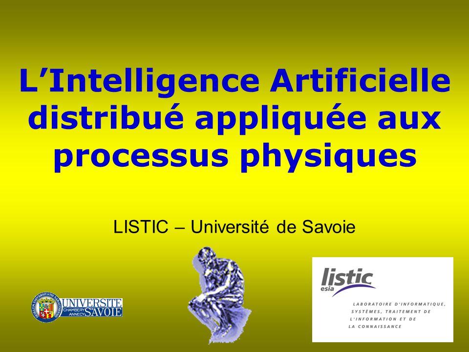 LIntelligence Artificielle distribué appliquée aux processus physiques LISTIC – Université de Savoie