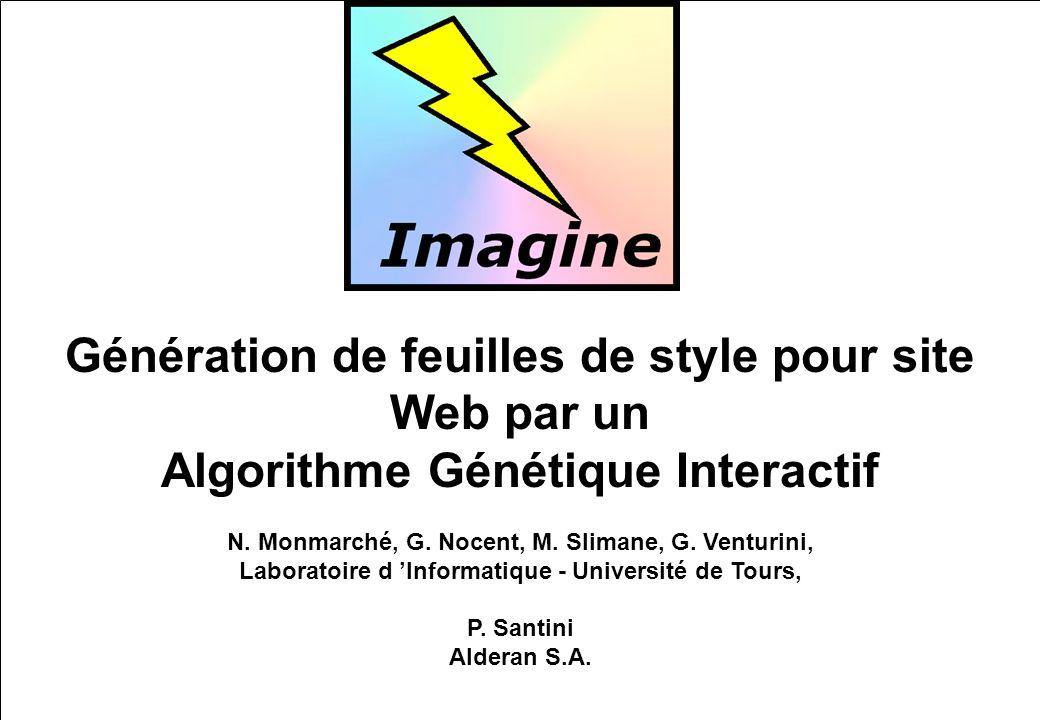 Imagine Autres possibilités d interaction Modification directe du style dune page (avec prise en compte des gènes modifiés dans lalgorithme génétique) Gestion d une base de données des couleurs, imagettes, …, pour restreindre/augmenter les valeurs possible des gènes, ou pour les adapter à un domaine particulier,