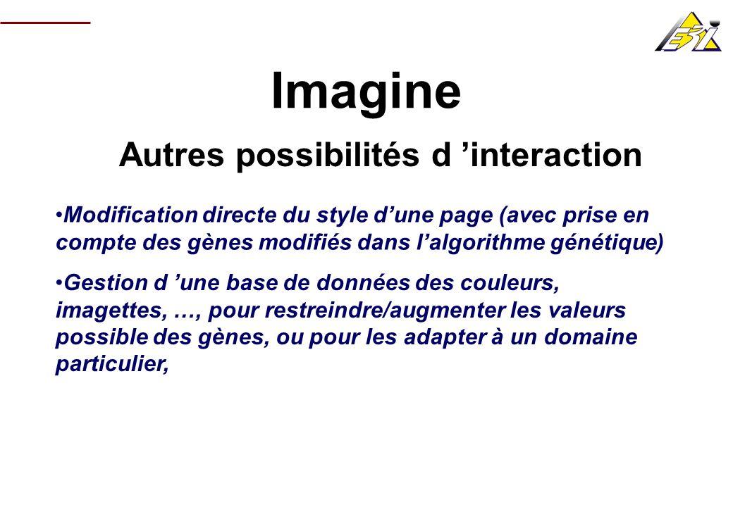Imagine Autres possibilités d interaction Modification directe du style dune page (avec prise en compte des gènes modifiés dans lalgorithme génétique)