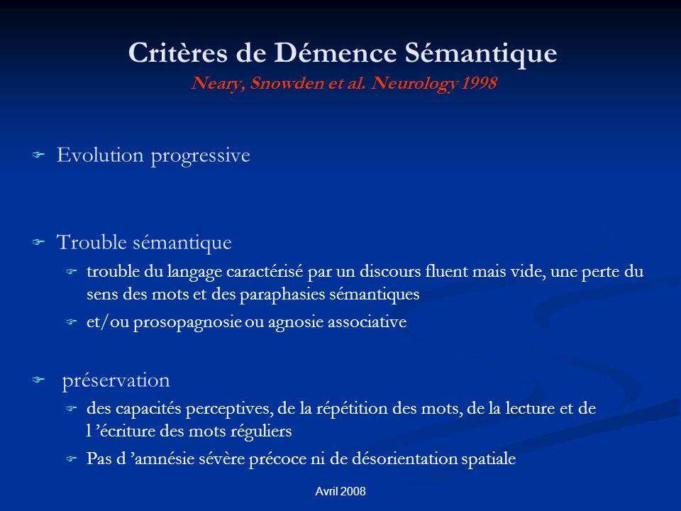 Avril 2008 Critères de Démence Sémantique Neary, Snowden et al. Neurology 1998 F F Evolution progressive F F Trouble sémantique F F trouble du langage