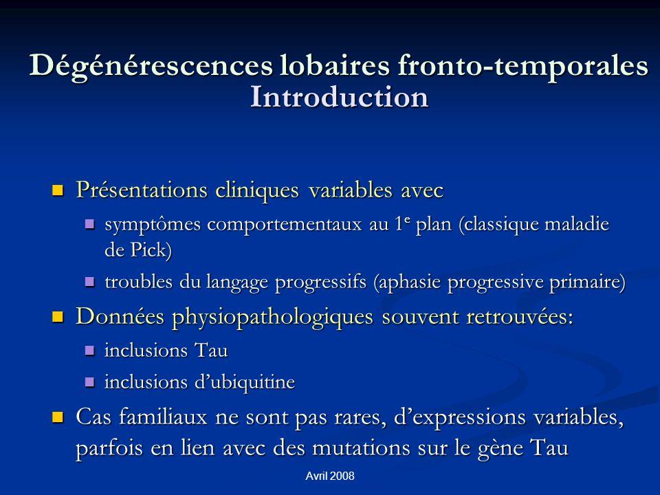 Avril 2008 Dégénérescences lobaires fronto-temporales Introduction Présentations cliniques variables avec Présentations cliniques variables avec sympt