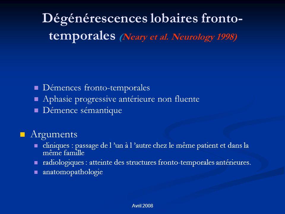 Avril 2008 Dégénérescences lobaires fronto- temporales (Neary et al. Neurology 1998) Démences fronto-temporales Aphasie progressive antérieure non flu
