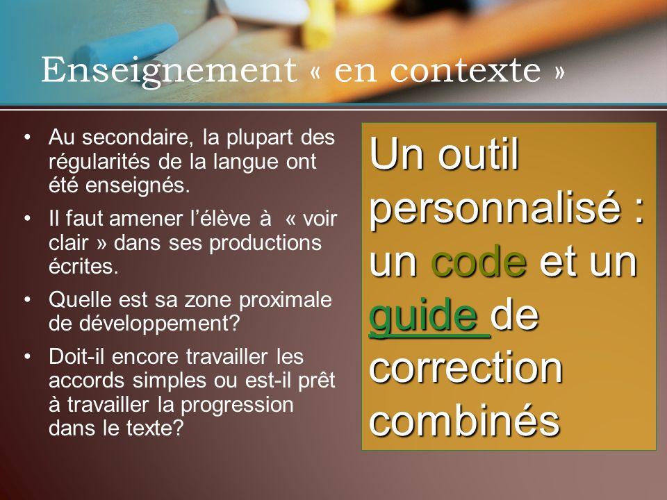 Enseignement « en contexte » Au secondaire, la plupart des régularités de la langue ont été enseignés. Il faut amener lélève à « voir clair » dans ses