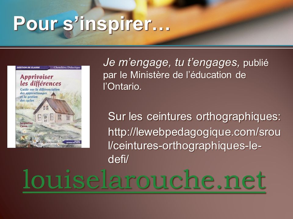 louiselarouche.net Pour sinspirer… Je mengage, tu tengages, publié par le Ministère de léducation de lOntario. Sur les ceintures orthographiques: http