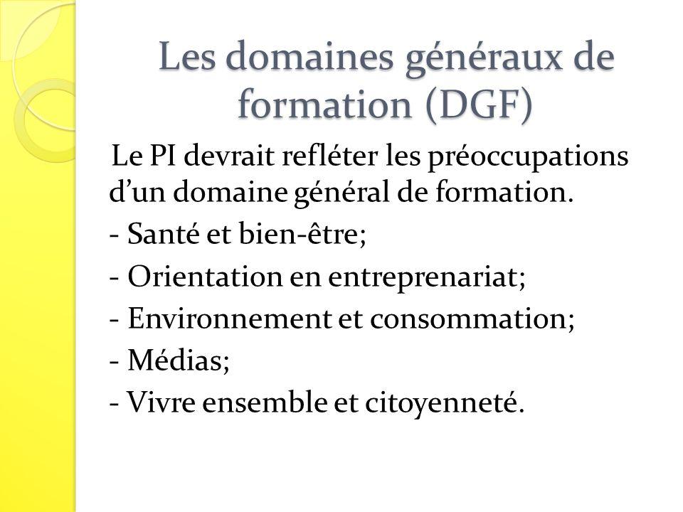 Les domaines généraux de formation (DGF) Le PI devrait refléter les préoccupations dun domaine général de formation. - Santé et bien-être; - Orientati