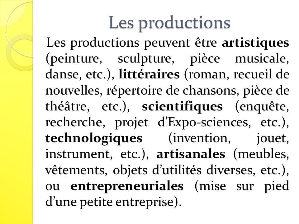 Les productions Les productions peuvent être artistiques (peinture, sculpture, pièce musicale, danse, etc.), littéraires (roman, recueil de nouvelles,