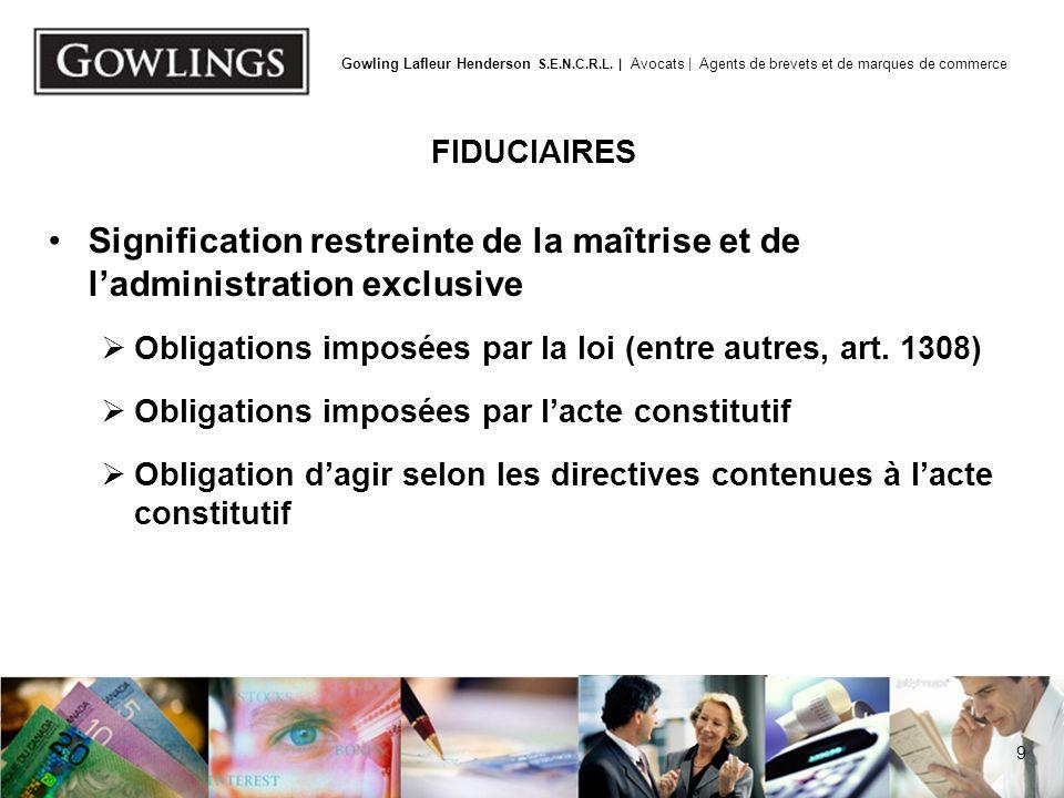 9 Gowling Lafleur Henderson S.E.N.C.R.L. | Avocats | Agents de brevets et de marques de commerce FIDUCIAIRES Signification restreinte de la maîtrise e