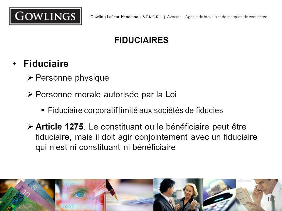 11 Gowling Lafleur Henderson S.E.N.C.R.L. | Avocats | Agents de brevets et de marques de commerce FIDUCIAIRES Fiduciaire Personne physique Personne mo