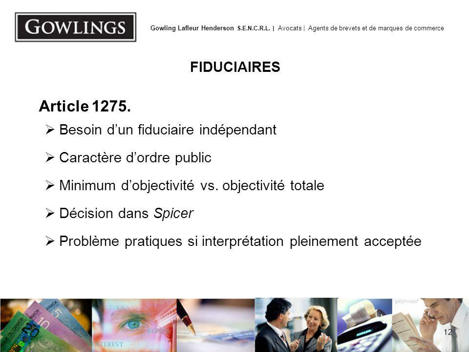 12 Gowling Lafleur Henderson S.E.N.C.R.L. | Avocats | Agents de brevets et de marques de commerce FIDUCIAIRES Article 1275. Besoin dun fiduciaire indé