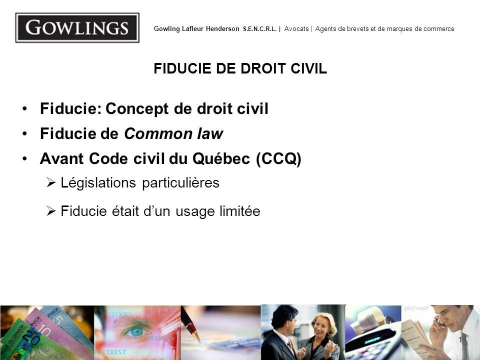1 Gowling Lafleur Henderson S.E.N.C.R.L. | Avocats | Agents de brevets et de marques de commerce FIDUCIE DE DROIT CIVIL Fiducie: Concept de droit civi