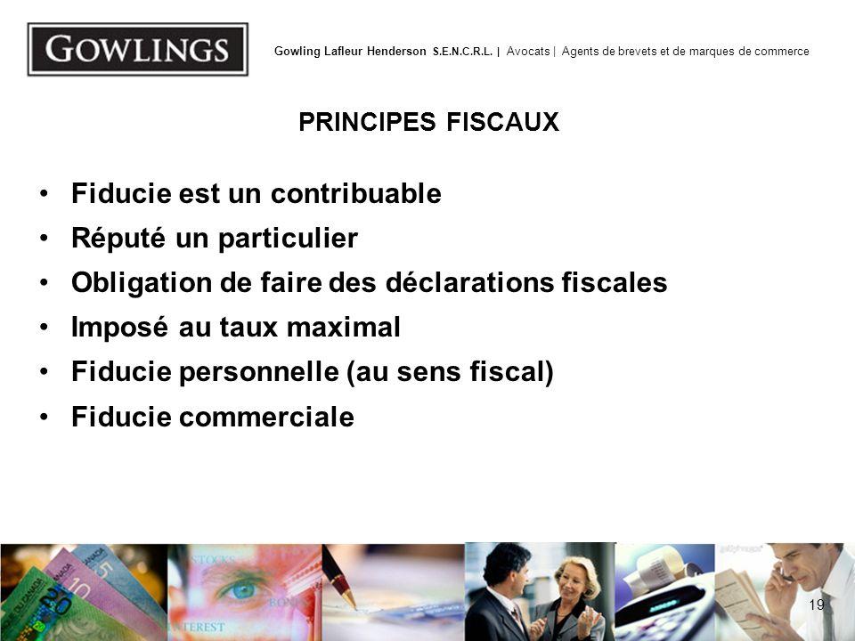 19 Gowling Lafleur Henderson S.E.N.C.R.L. | Avocats | Agents de brevets et de marques de commerce PRINCIPES FISCAUX Fiducie est un contribuable Réputé