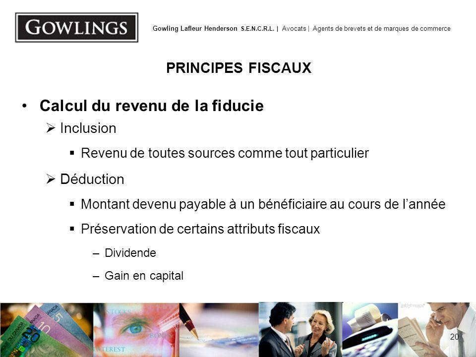 20 Gowling Lafleur Henderson S.E.N.C.R.L. | Avocats | Agents de brevets et de marques de commerce PRINCIPES FISCAUX Calcul du revenu de la fiducie Inc
