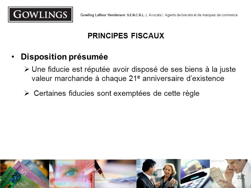 22 Gowling Lafleur Henderson S.E.N.C.R.L. | Avocats | Agents de brevets et de marques de commerce PRINCIPES FISCAUX Disposition présumée Une fiducie e