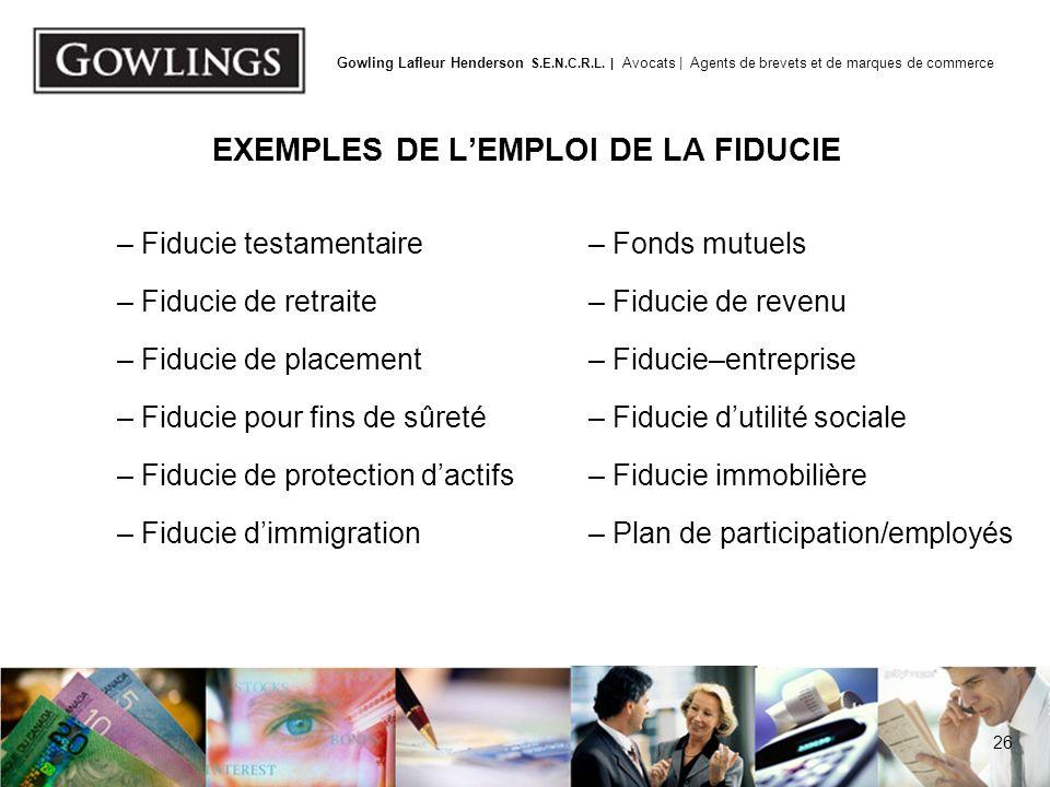 26 Gowling Lafleur Henderson S.E.N.C.R.L. | Avocats | Agents de brevets et de marques de commerce EXEMPLES DE LEMPLOI DE LA FIDUCIE – Fiducie testamen