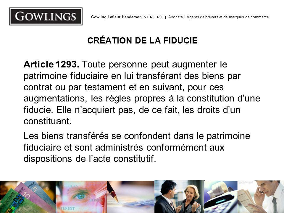 7 Gowling Lafleur Henderson S.E.N.C.R.L. | Avocats | Agents de brevets et de marques de commerce CRÉATION DE LA FIDUCIE Article 1293. Toute personne p