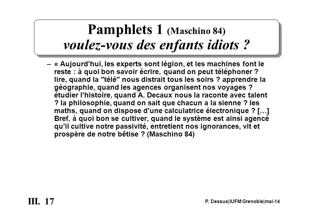 17 III. P. Dessus|IUFM Grenoble|mai-14 Pamphlets 1 (Maschino 84) voulez-vous des enfants idiots ? –« Aujourd'hui, les experts sont légion, et les mach