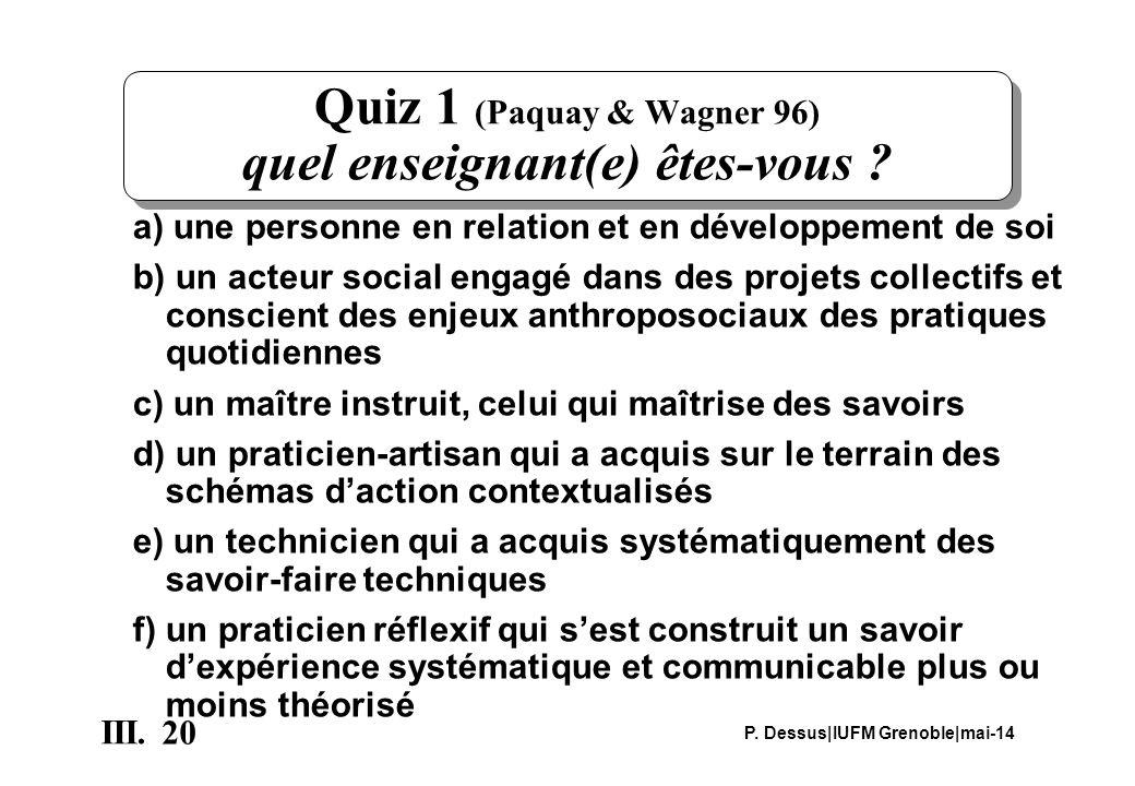20 III. P. Dessus|IUFM Grenoble|mai-14 Quiz 1 (Paquay & Wagner 96) quel enseignant(e) êtes-vous ? a) une personne en relation et en développement de s