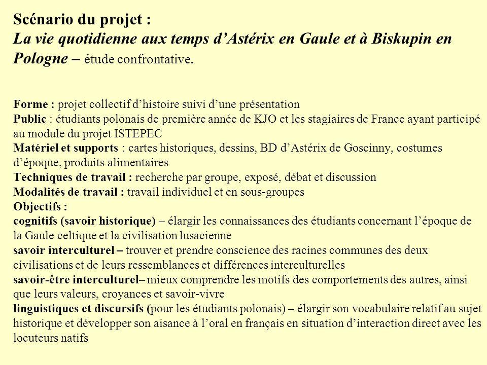 Scénario du projet : La vie quotidienne aux temps dAstérix en Gaule et à Biskupin en Pologne – étude confrontative.