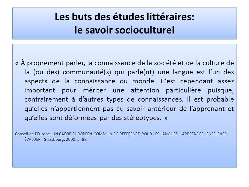 Les buts des études littéraires: le savoir socioculturel « À proprement parler, la connaissance de la société et de la culture de la (ou des) communauté(s) qui parle(nt) une langue est lun des aspects de la connaissance du monde.