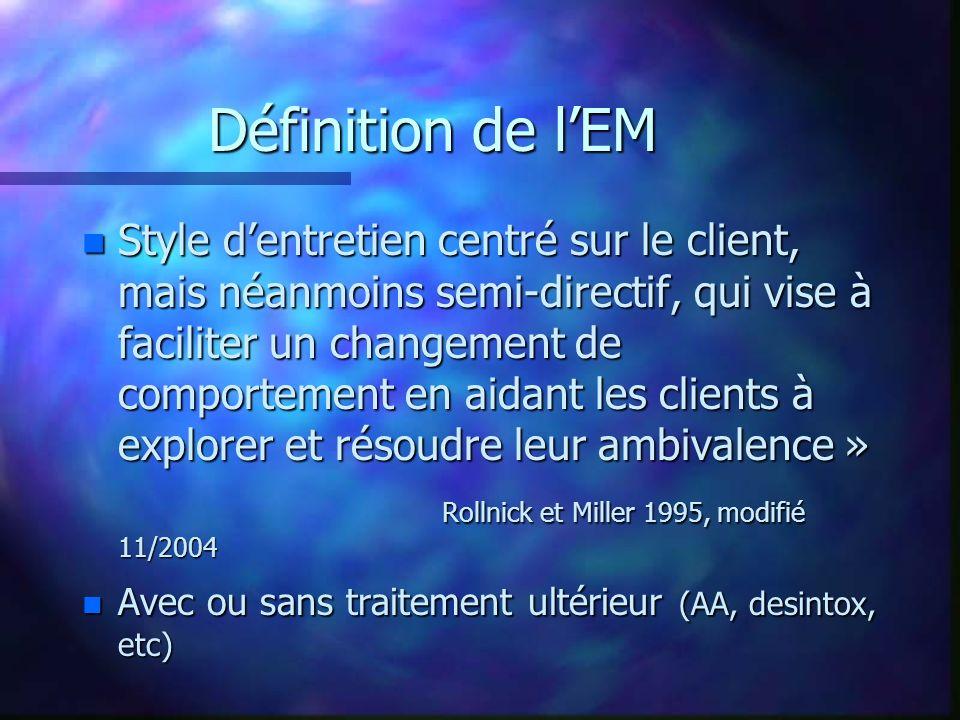Définition de lEM n Style dentretien centré sur le client, mais néanmoins semi-directif, qui vise à faciliter un changement de comportement en aidant