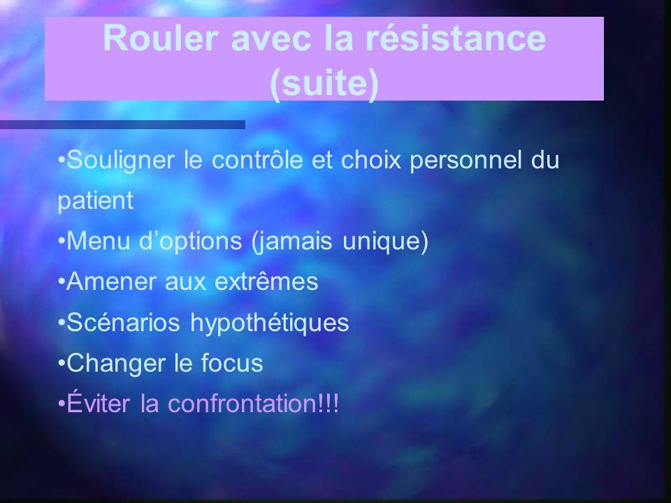 Rouler avec la résistance (suite) Souligner le contrôle et choix personnel du patient Menu doptions (jamais unique) Amener aux extrêmes Scénarios hypo