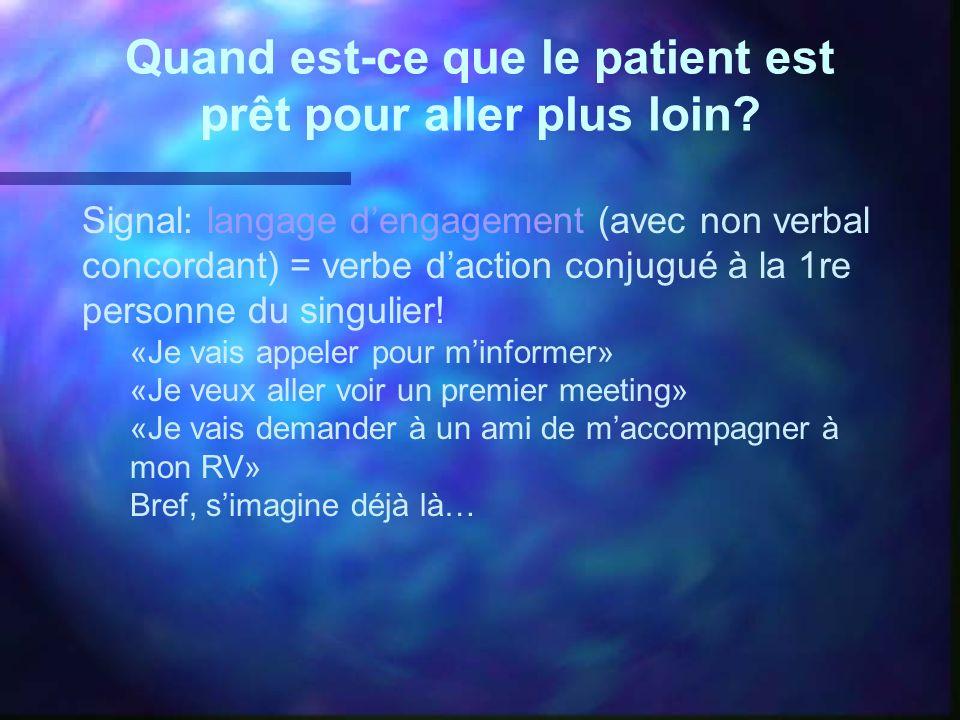 Quand est-ce que le patient est prêt pour aller plus loin? Signal: langage dengagement (avec non verbal concordant) = verbe daction conjugué à la 1re
