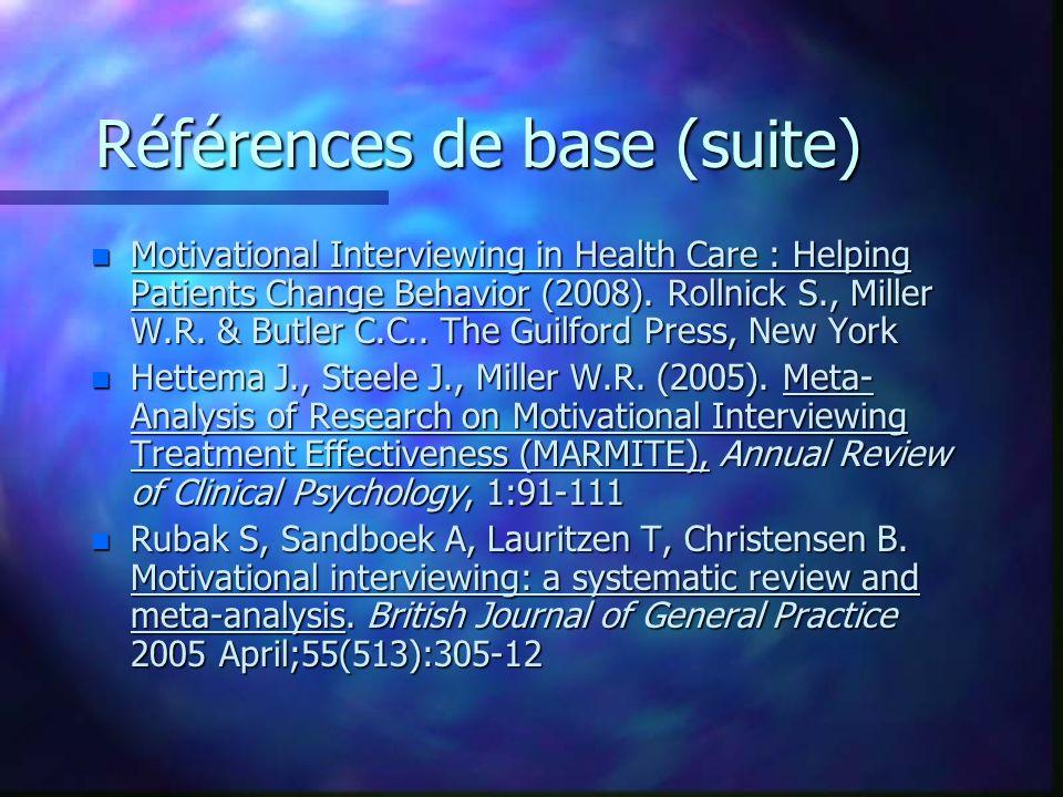 Références de base (suite) n Motivational Interviewing in Health Care : Helping Patients Change Behavior (2008). Rollnick S., Miller W.R. & Butler C.C