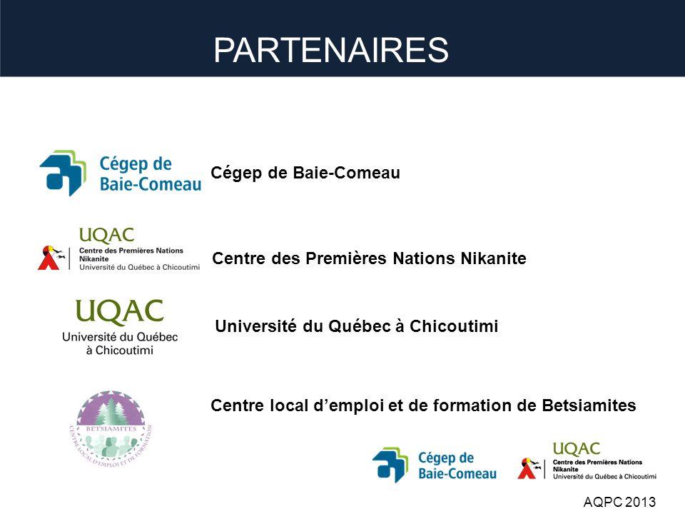PARTENAIRES Cégep de Baie-Comeau Centre des Premières Nations Nikanite Université du Québec à Chicoutimi Centre local demploi et de formation de Betsiamites AQPC 2013