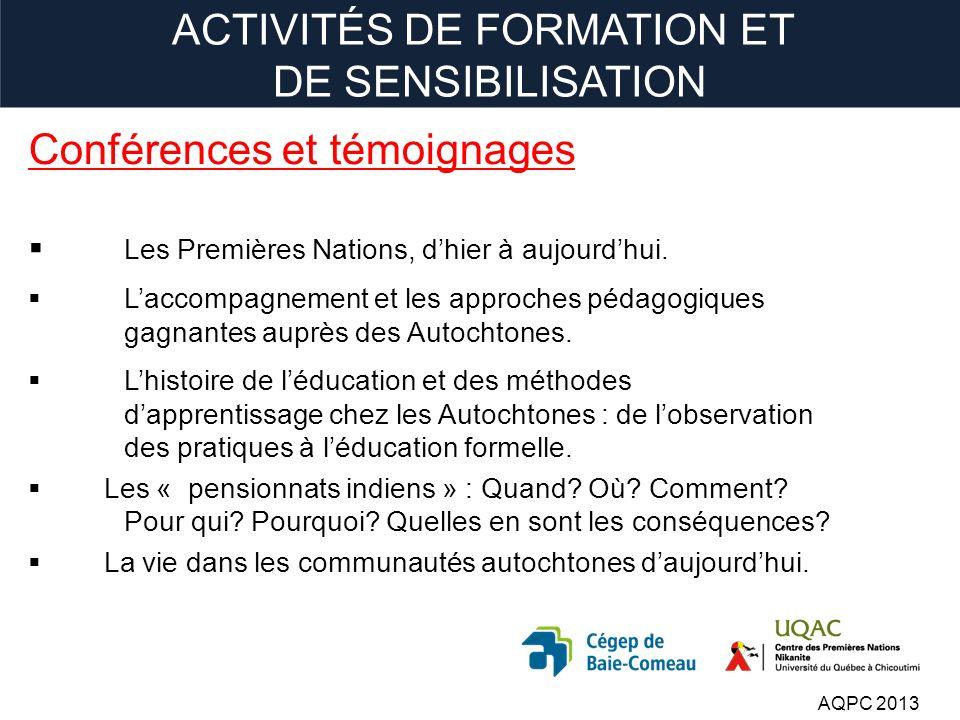 ACTIVITÉS DE FORMATION ET DE SENSIBILISATION Conférences et témoignages Les Premières Nations, dhier à aujourdhui.