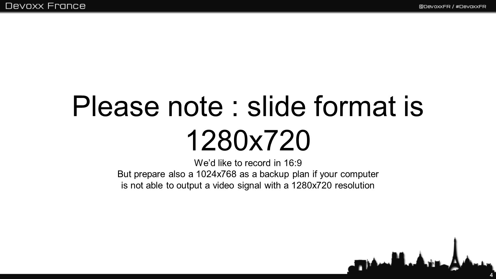 4 Please note : slide format is 1280x720 Wed like to record in 16:9 But prepare also a 1024x768 as a backup plan if your computer is not able to output a video signal with a 1280x720 resolution