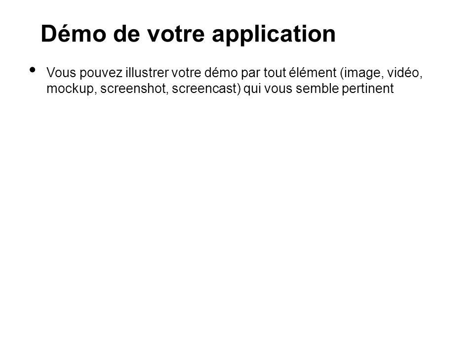 Démo de votre application Vous pouvez illustrer votre démo par tout élément (image, vidéo, mockup, screenshot, screencast) qui vous semble pertinent