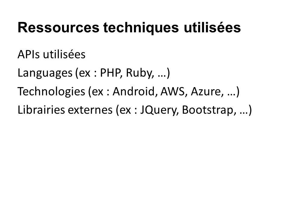 Ressources techniques utilisées APIs utilisées Languages (ex : PHP, Ruby, …) Technologies (ex : Android, AWS, Azure, …) Librairies externes (ex : JQuery, Bootstrap, …)