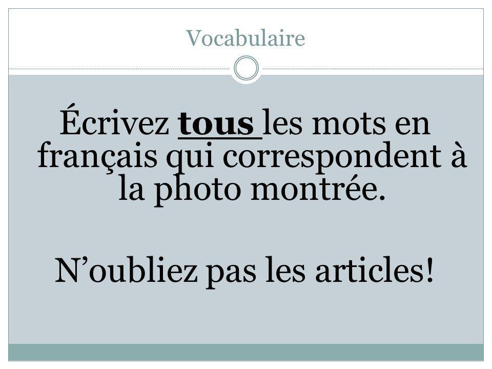 Vocabulaire Écrivez tous les mots en français qui correspondent à la photo montrée.