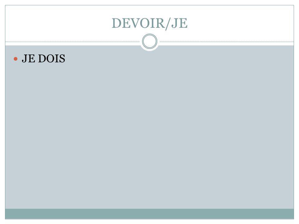 DEVOIR/JE JE DOIS