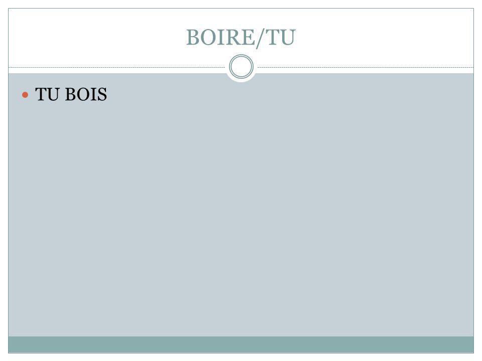 BOIRE/TU TU BOIS