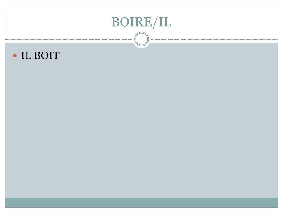 BOIRE/IL IL BOIT