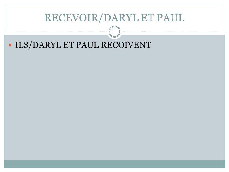 RECEVOIR/DARYL ET PAUL ILS/DARYL ET PAUL RECOIVENT