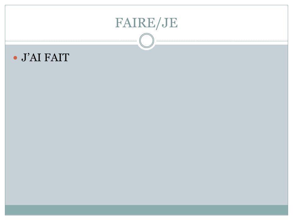 FAIRE/JE JAI FAIT