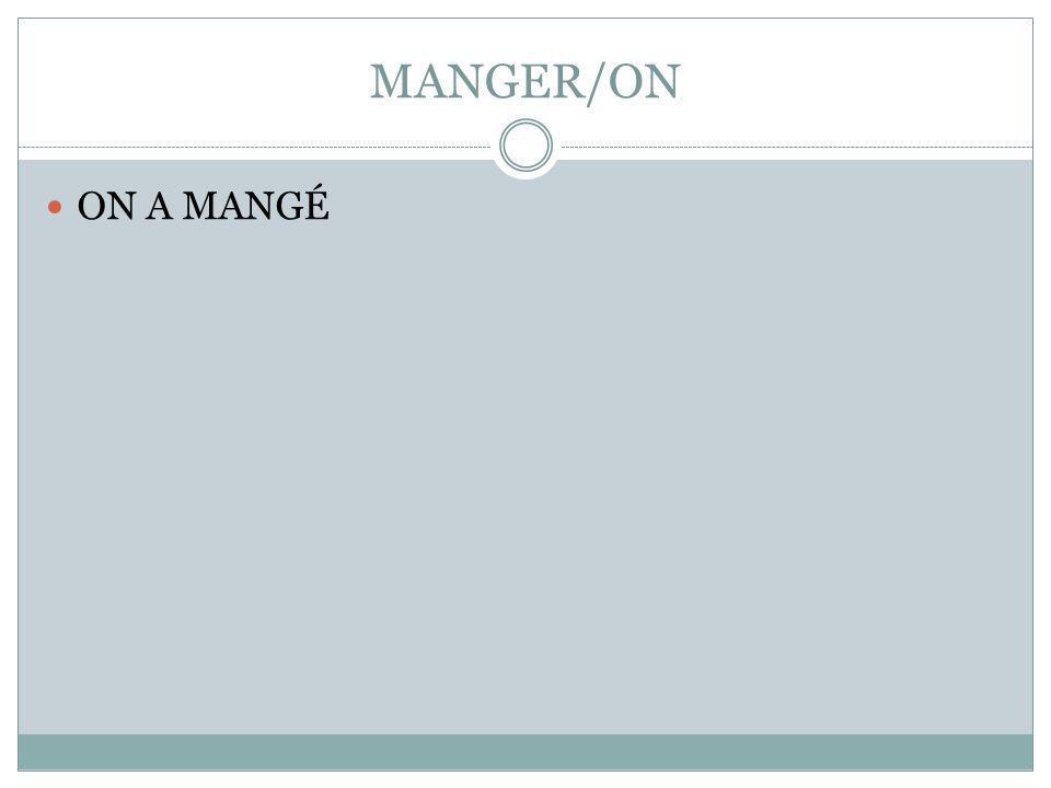 MANGER/ON ON A MANGÉ