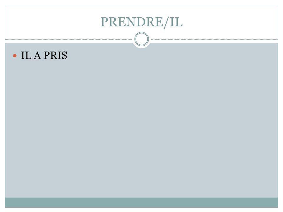 PRENDRE/IL IL A PRIS