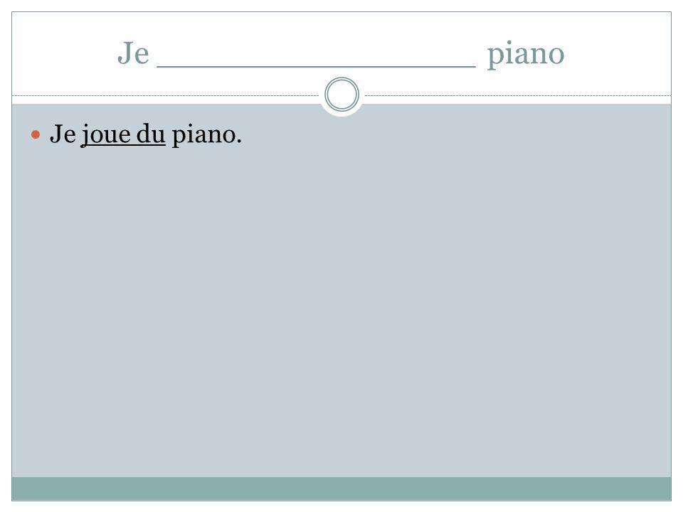 Je ________________ piano Je joue du piano.