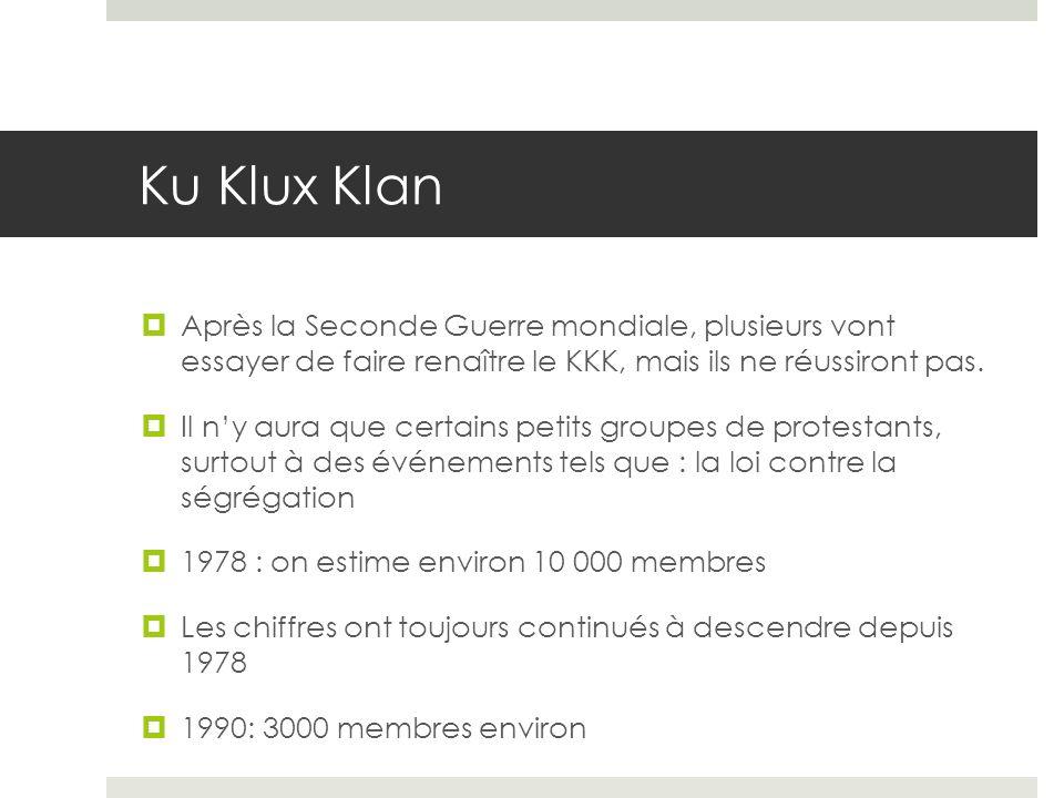 Ku Klux Klan Après la Seconde Guerre mondiale, plusieurs vont essayer de faire renaître le KKK, mais ils ne réussiront pas. Il ny aura que certains pe