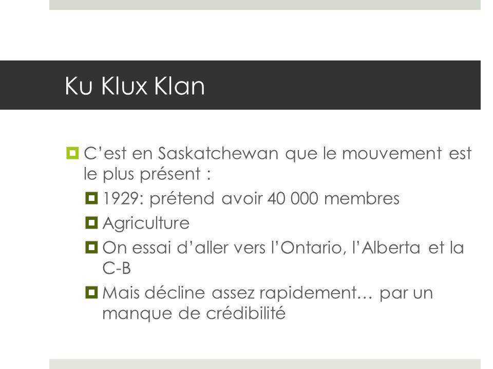 Ku Klux Klan Cest en Saskatchewan que le mouvement est le plus présent : 1929: prétend avoir 40 000 membres Agriculture On essai daller vers lOntario,
