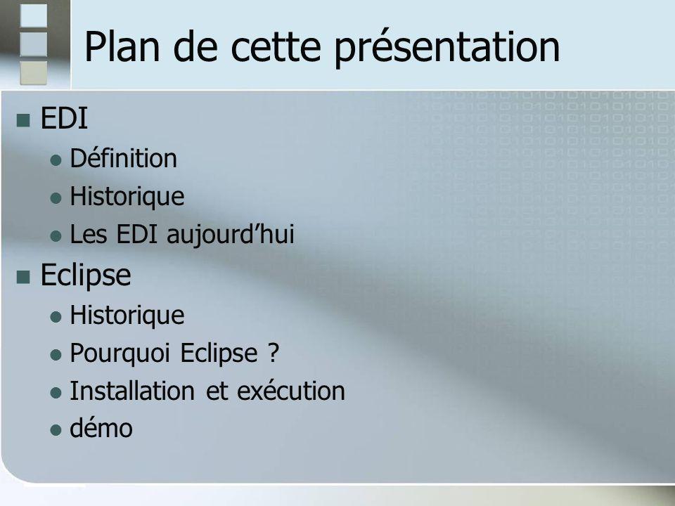 Plan de cette présentation EDI Définition Historique Les EDI aujourdhui Eclipse Historique Pourquoi Eclipse .