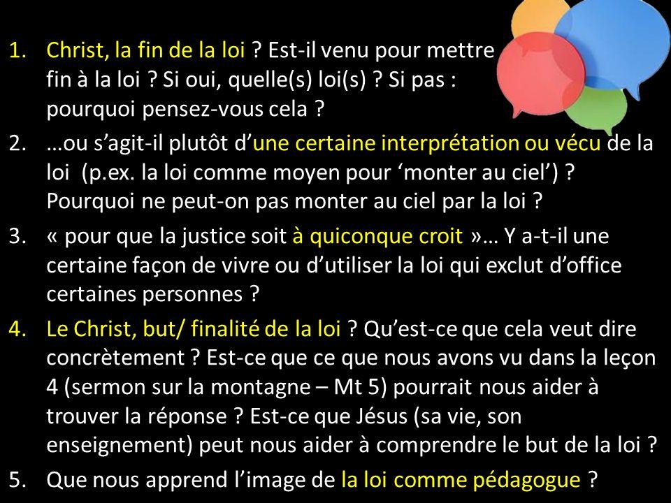 1.Christ, la fin de la loi ? Est-il venu pour mettre fin à la loi ? Si oui, quelle(s) loi(s) ? Si pas : pourquoi pensez-vous cela ? 2.…ou sagit-il plu