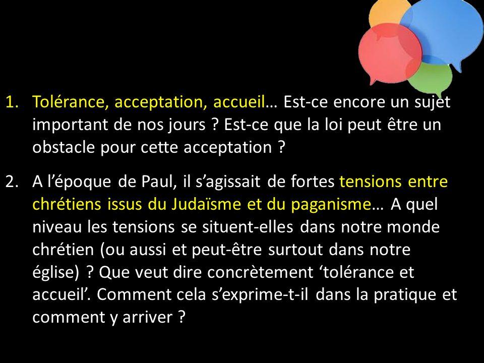 1.Tolérance, acceptation, accueil… Est-ce encore un sujet important de nos jours ? Est-ce que la loi peut être un obstacle pour cette acceptation ? 2.