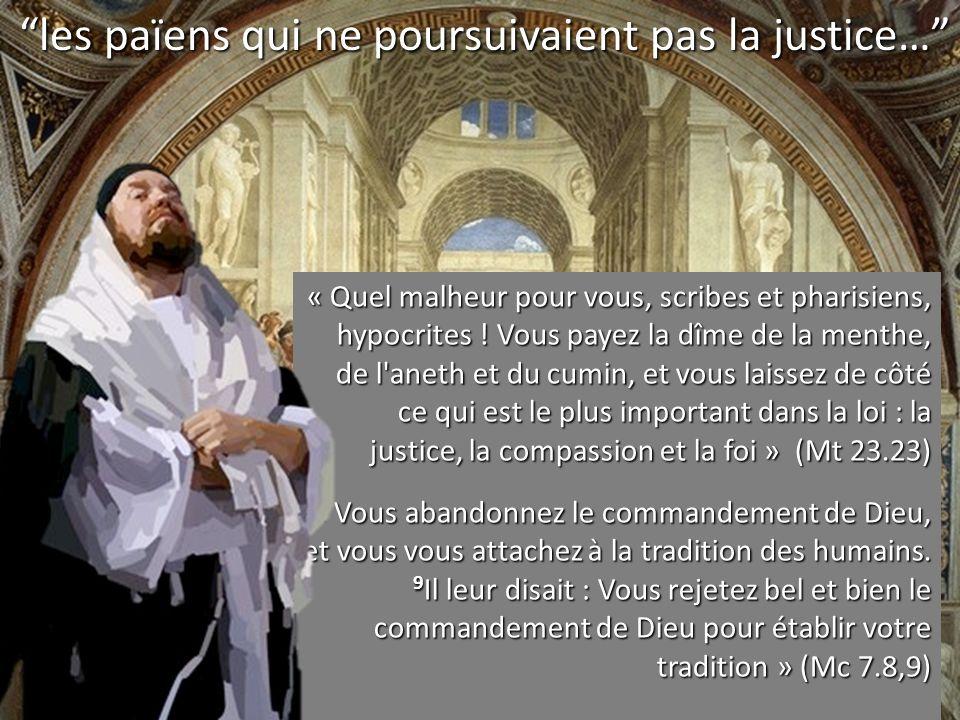 les païens qui ne poursuivaient pas la justice… « Quel malheur pour vous, scribes et pharisiens, hypocrites ! Vous payez la dîme de la menthe, de l'an