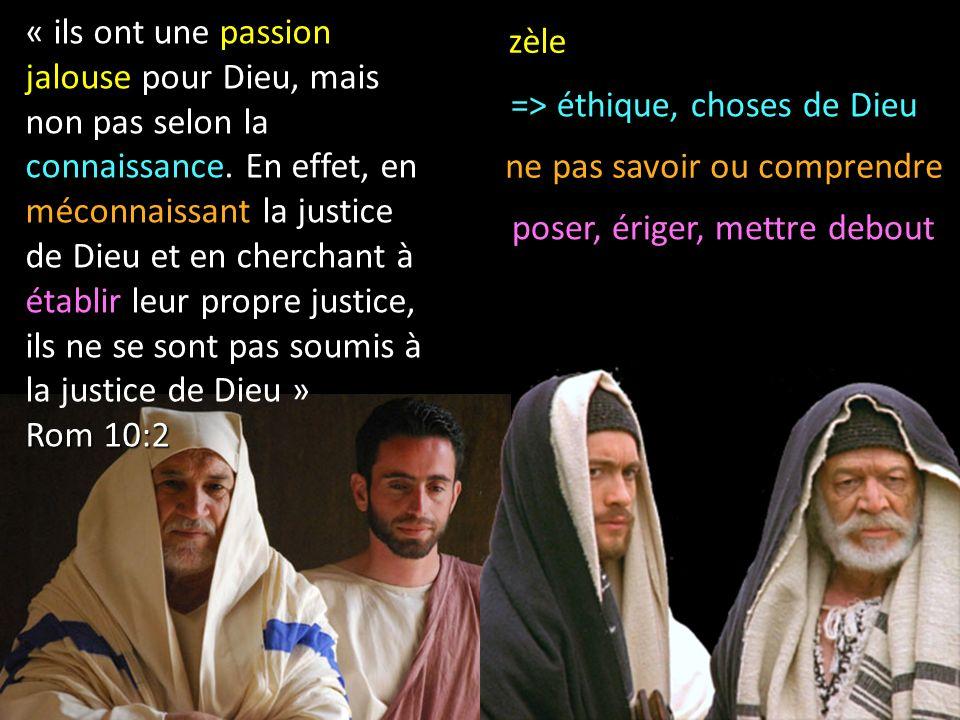 « ils ont une passion jalouse pour Dieu, mais non pas selon la connaissance. En effet, en méconnaissant la justice de Dieu et en cherchant à établir l