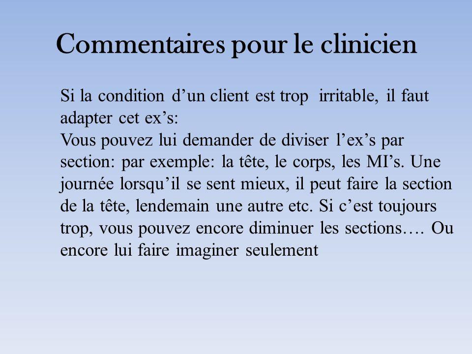 Commentaires pour le clinicien Si la condition dun client est trop irritable, il faut adapter cet exs: Vous pouvez lui demander de diviser lexs par se