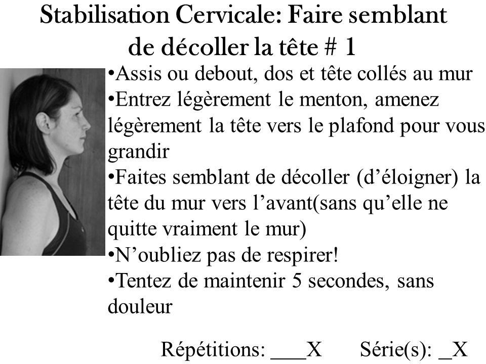 Stabilisation Cervicale: Faire semblant de décoller la tête # 2 Augmentez la durée Refaites plus dune fois la série Changez la position de façon à être assis le dos appuyé sur un plan à 45 exemple : la-z-boy ou chaise longue.